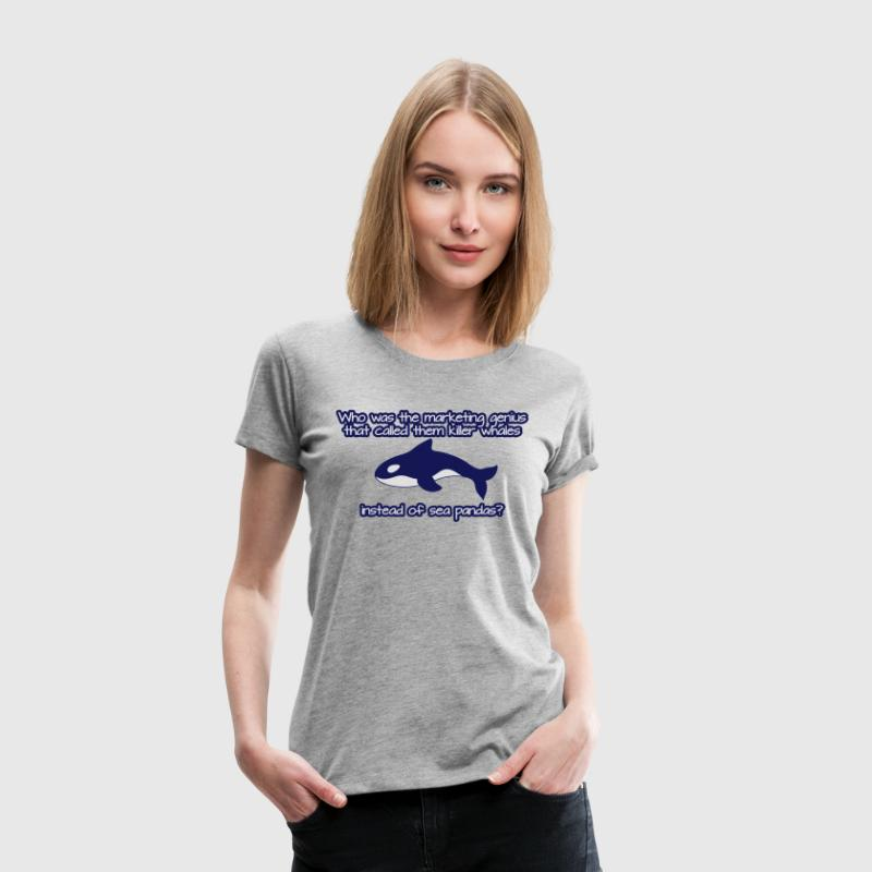 Who named them killer whales instead of sea pandas T-Shirts - Frauen Premium T-Shirt