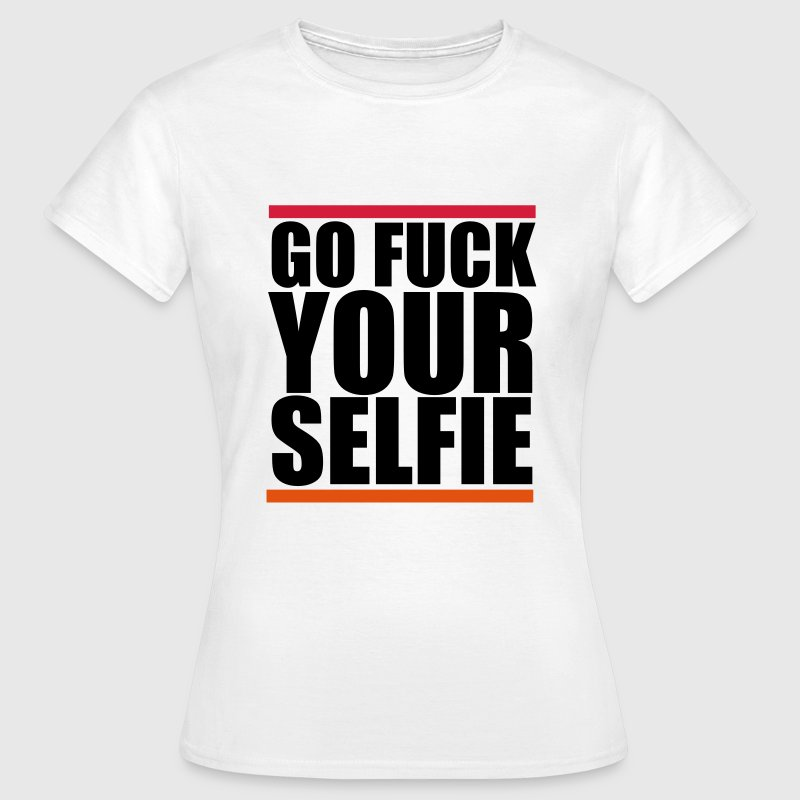 Go fuck your selfie T-Shirts - Women's T-Shirt