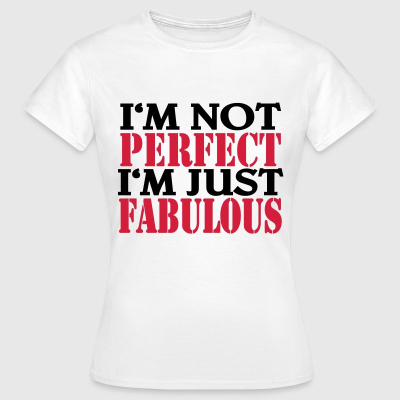 I'm not perfect, I'm just fabulous T-Shirts - Women's T-Shirt