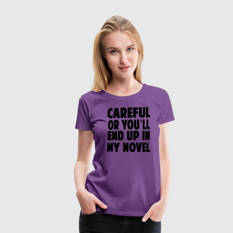 Careful or You'll End Up in My Novel T-Shirts - Women's Premium T-Shirt