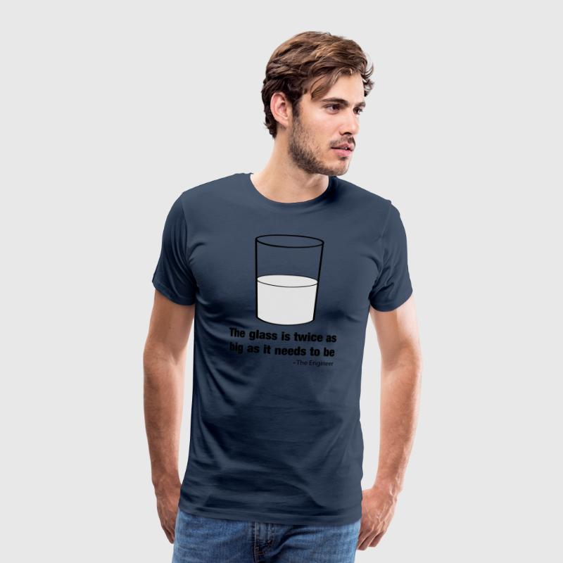 The Glass Is Twice as Big as It Needs to Be T-Shirts - Men's Premium T-Shirt