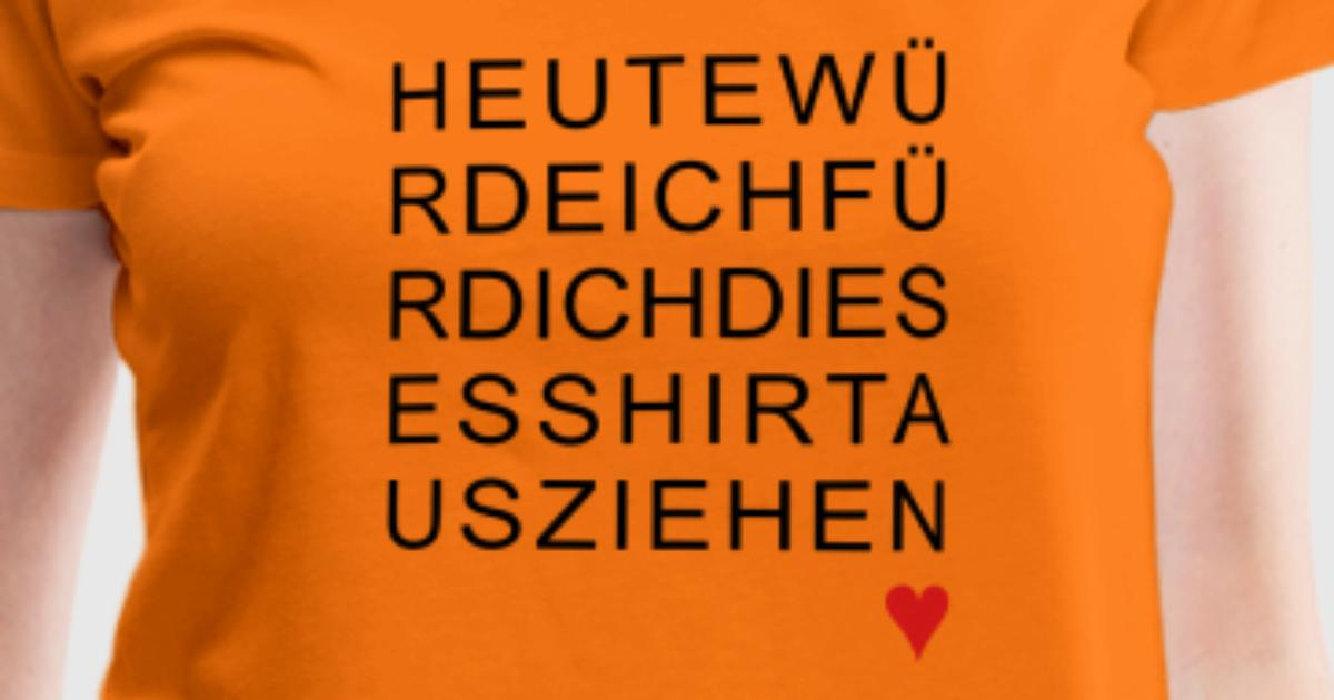 heute w rde ich f r dich dieses shirt ausziehen t shirt spreadshirt. Black Bedroom Furniture Sets. Home Design Ideas