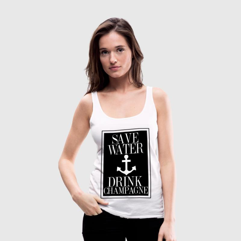 Save Water Drink Champagne Statement Shirt with An Tops - Frauen Premium Tank Top