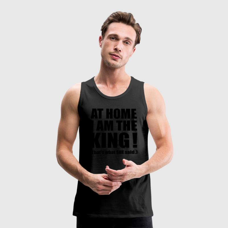 At Home I am King! She said. * lustige Sprüche  T-Shirts - Männer Premium Tank Top