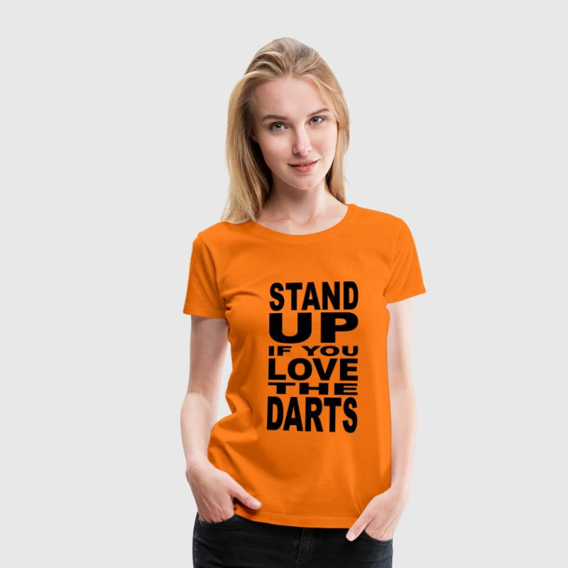 Stand up if you love the Darts T-Shirts - Women's Premium T-Shirt