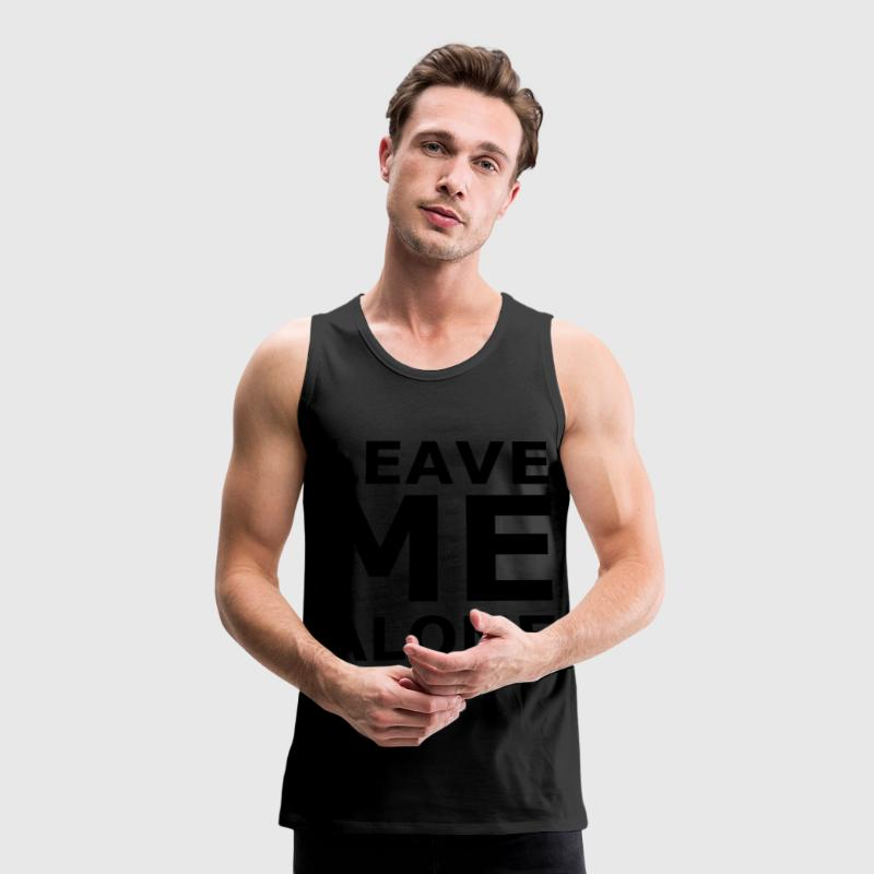 Leave Me Alone T-Shirts - Männer Premium Tank Top