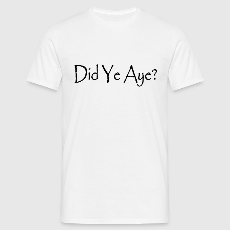 Scottish Slang Did ye Aye? Tshirt - Men's T-Shirt