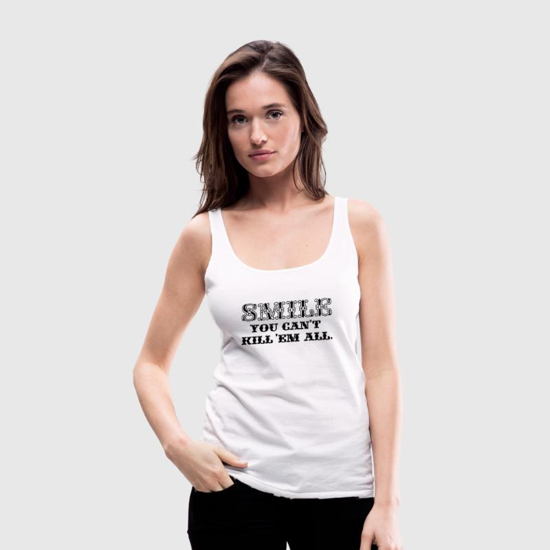 Smile, You Can't Kill 'em All! Tops - Women's Premium Tank Top