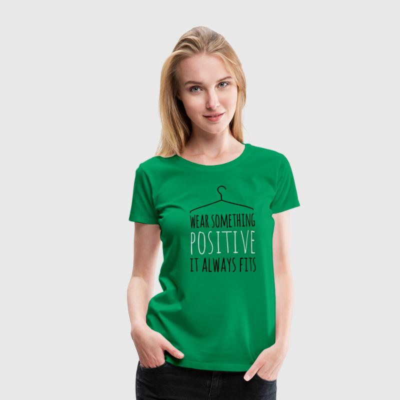 wear something positive be happy smile love life T-Shirts - Frauen Premium T-Shirt