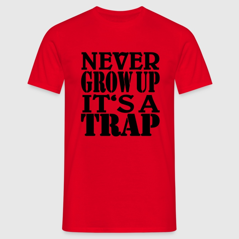 Never grow up, it's a Trap Tee shirts - T-shirt Homme