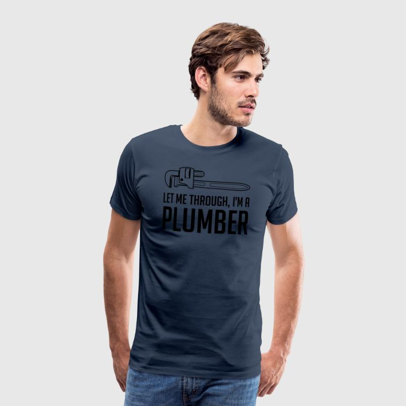 Let Me Through I'm a Plumber T-Shirts - Men's Premium T-Shirt