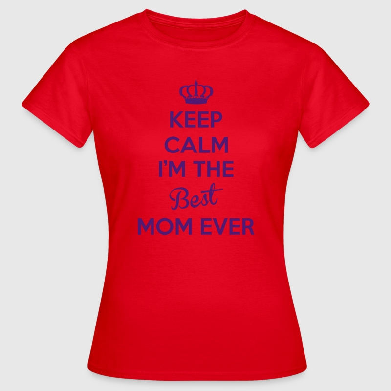 KEEP CALM I'M THE BEST MOM EVER T-Shirts - Women's T-Shirt