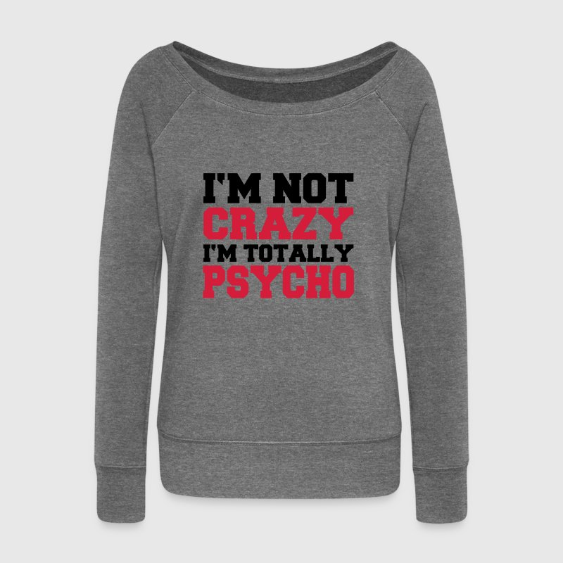 I'm not crazy, I'm totally Psycho Hoodies & Sweatshirts - Women's Boat Neck Long Sleeve Top