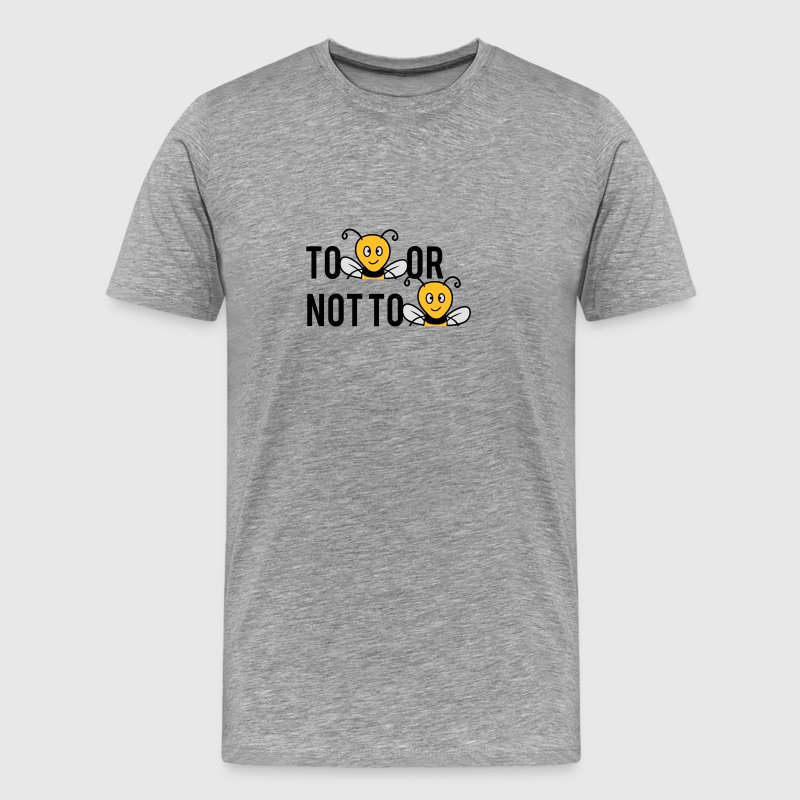 To Be Or Not To Be Bees T-Shirts - Men's Premium T-Shirt