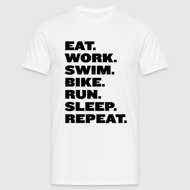 Eat work swim bike run - Men's T-Shirt