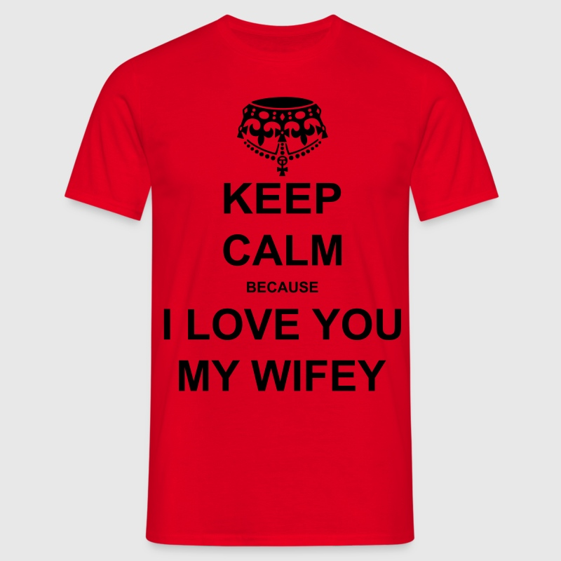keep calm because i love you my wifey T-Shirts - Men's T-Shirt