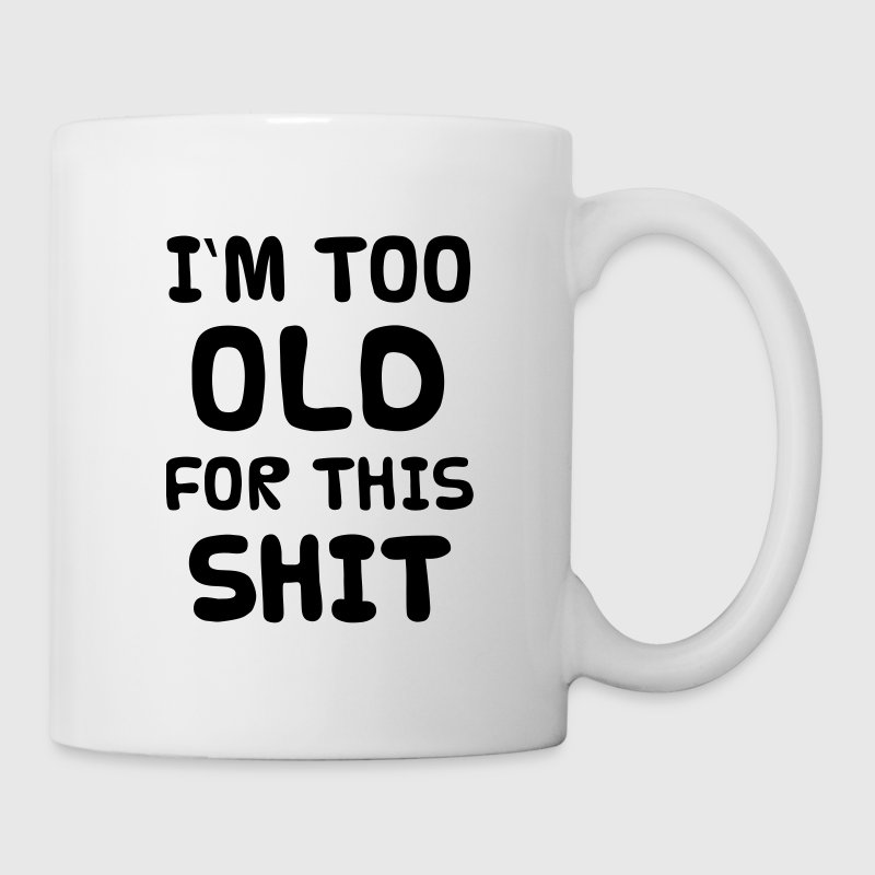 I'M TOO OLD FOR THIS SHIT Bottles & Mugs - Mug