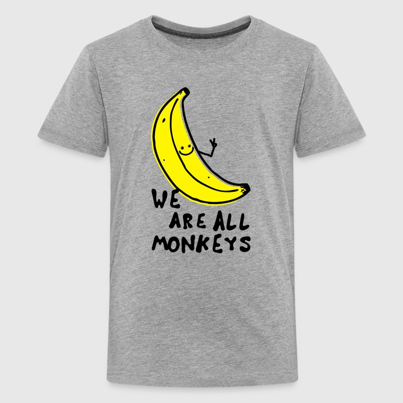 Funny We are all monkeys banana quotes anti racism Shirts - Teenage Premium T-Shirt