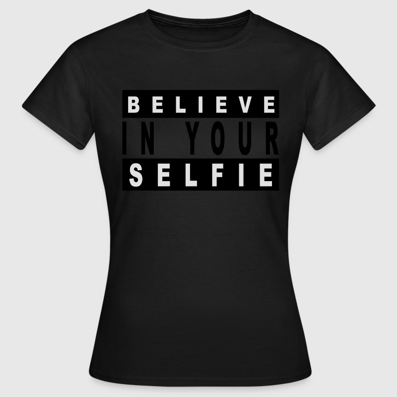 Believe in your selfie T-shirts - Vrouwen T-shirt