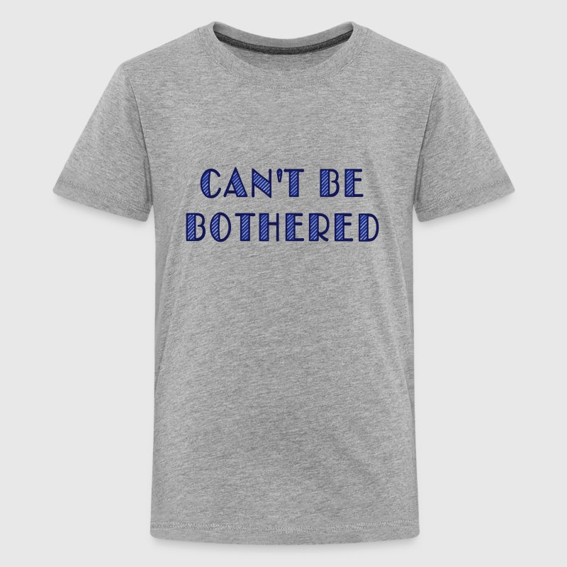 can't be bothered Shirts - Teenage Premium T-Shirt