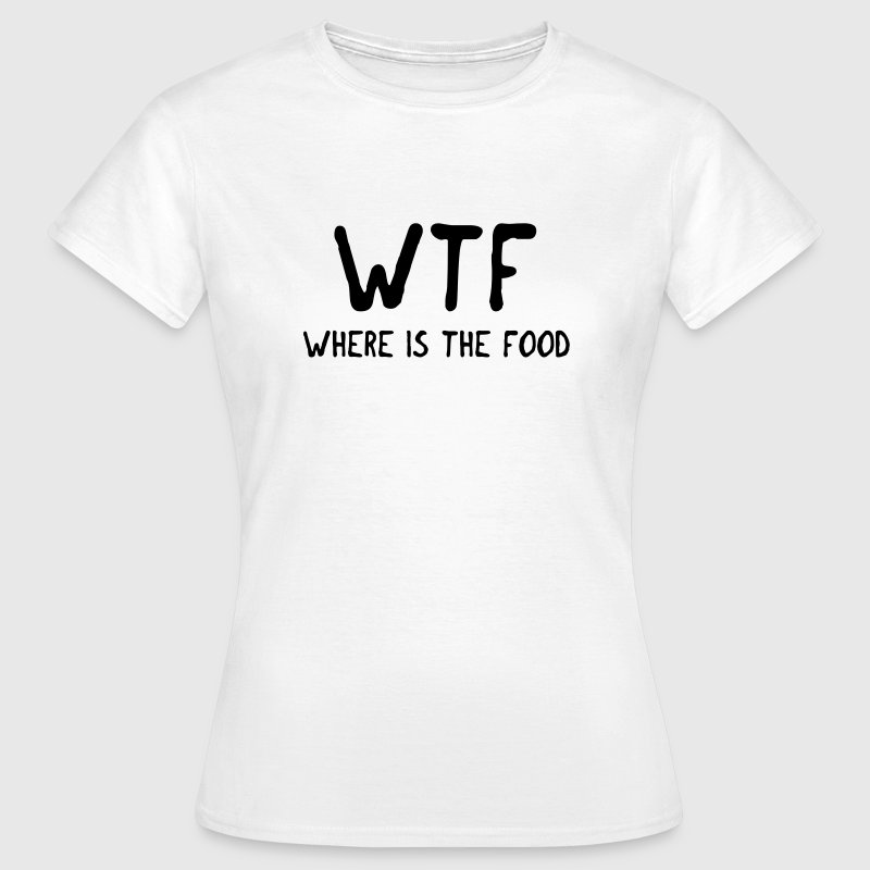 WTF where is the food T-Shirts - Women's T-Shirt