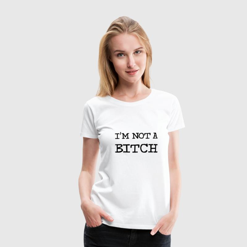 I'm Not Your Bitch ! T-shirts - Premium-T-shirt dam