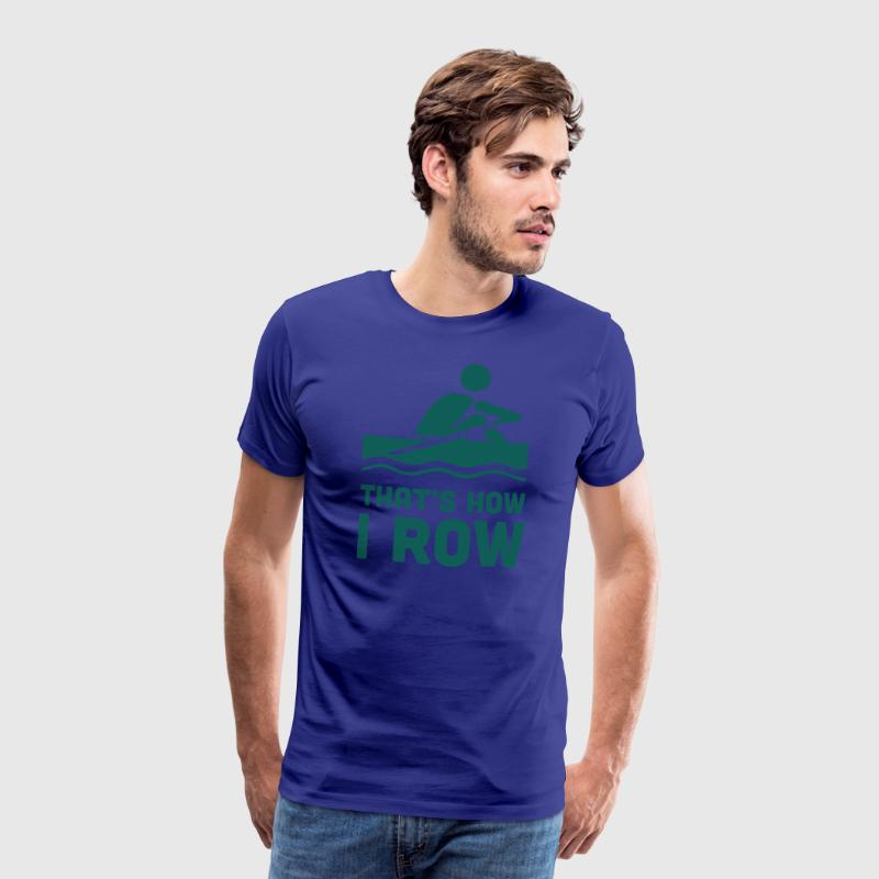 That's How I Row T-Shirts - Men's Premium T-Shirt