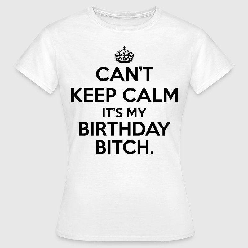Can't keep calm it's my birthday  T-Shirts - Frauen T-Shirt
