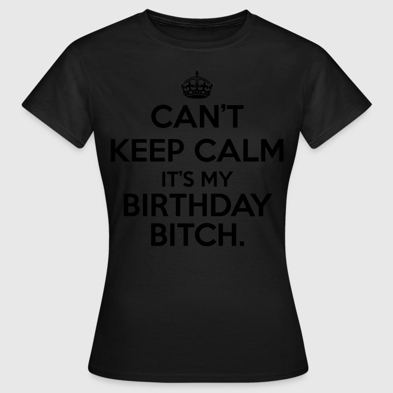 Can't keep calm it's my birthday  Tee shirts - T-shirt Femme