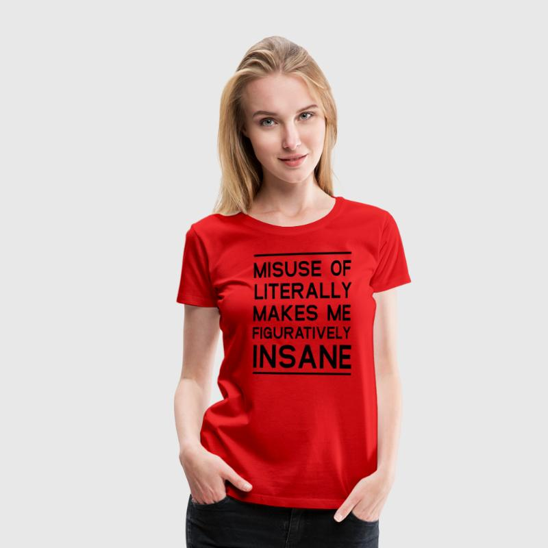Misuse of Literally Makes Me Figuratively Insane T-Shirts - Women's Premium T-Shirt