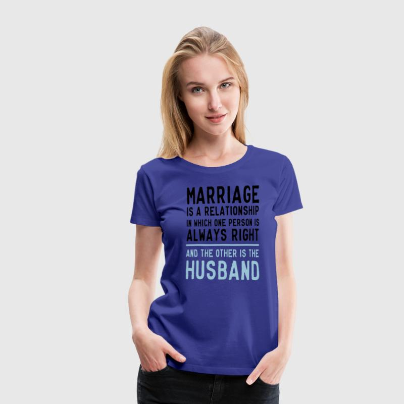 Marriage One Person is Always Right... T-Shirts - Women's Premium T-Shirt