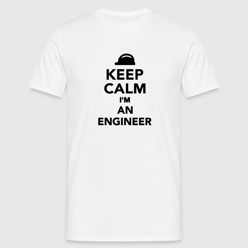 Keep calm I'm an Engineer T-Shirts - Männer T-Shirt