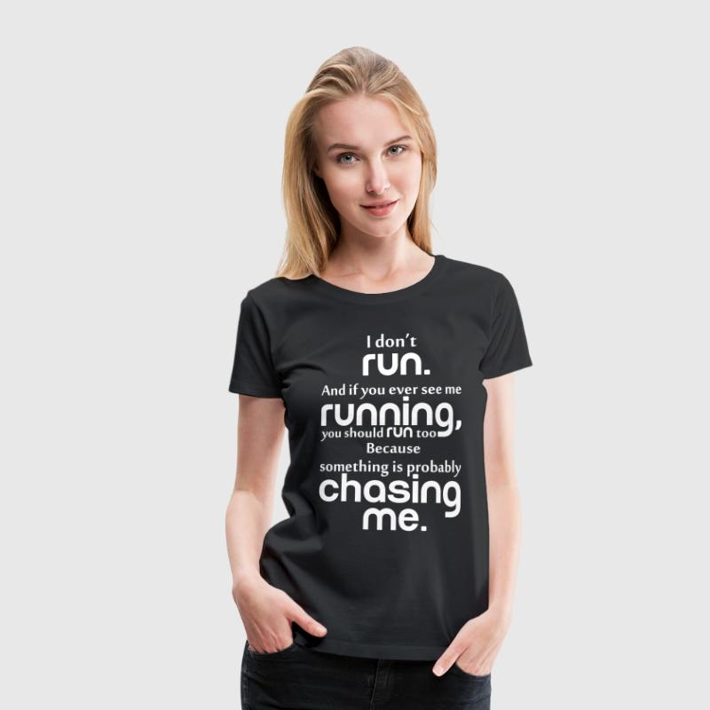 I DON'T RUN T-Shirts - Women's Premium T-Shirt
