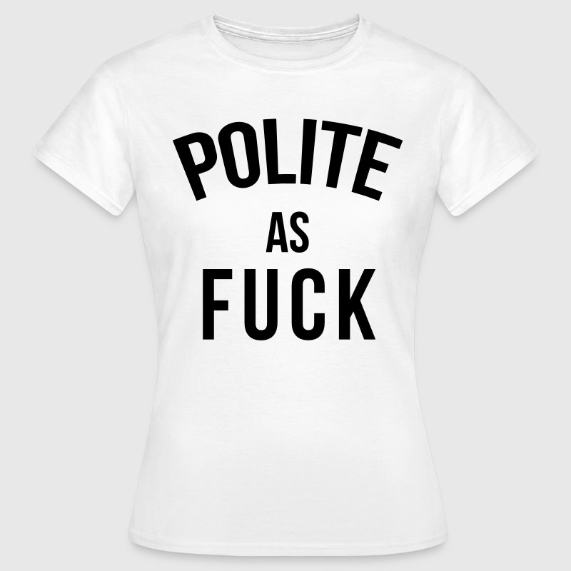 Polite as fuck T-shirts - T-shirt dam