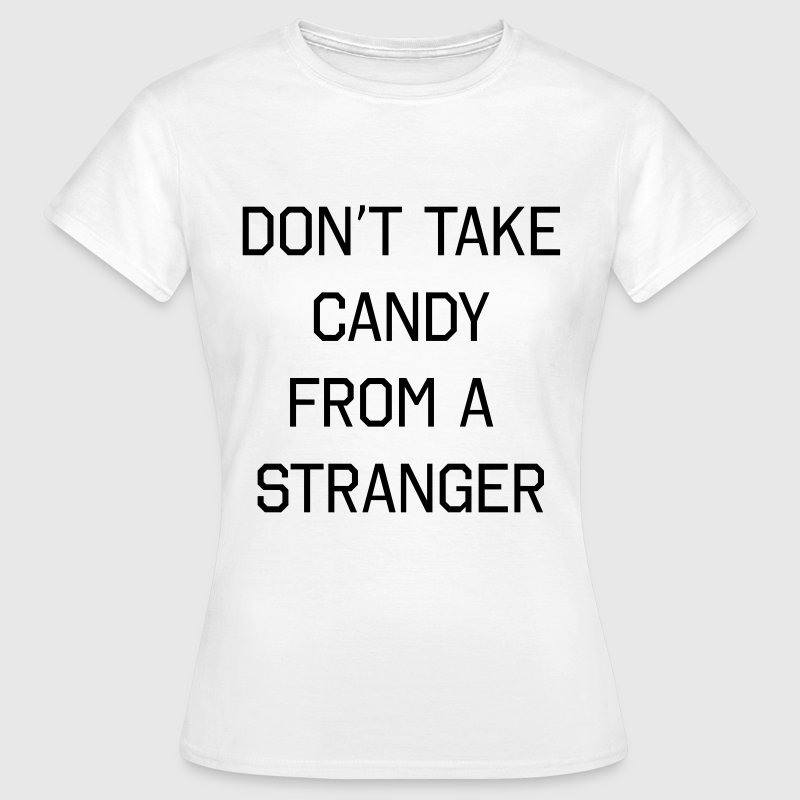 Don't take candy from a stranger T-Shirts - Women's T-Shirt