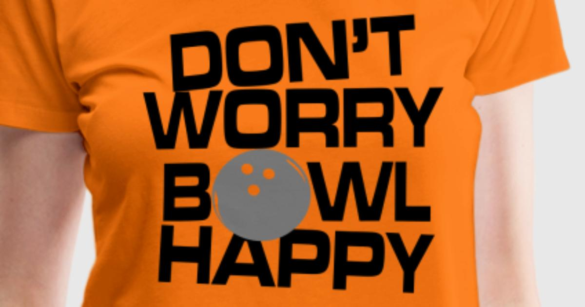 Don 39 t worry bowl happy t shirt spreadshirt for Products that don t exist