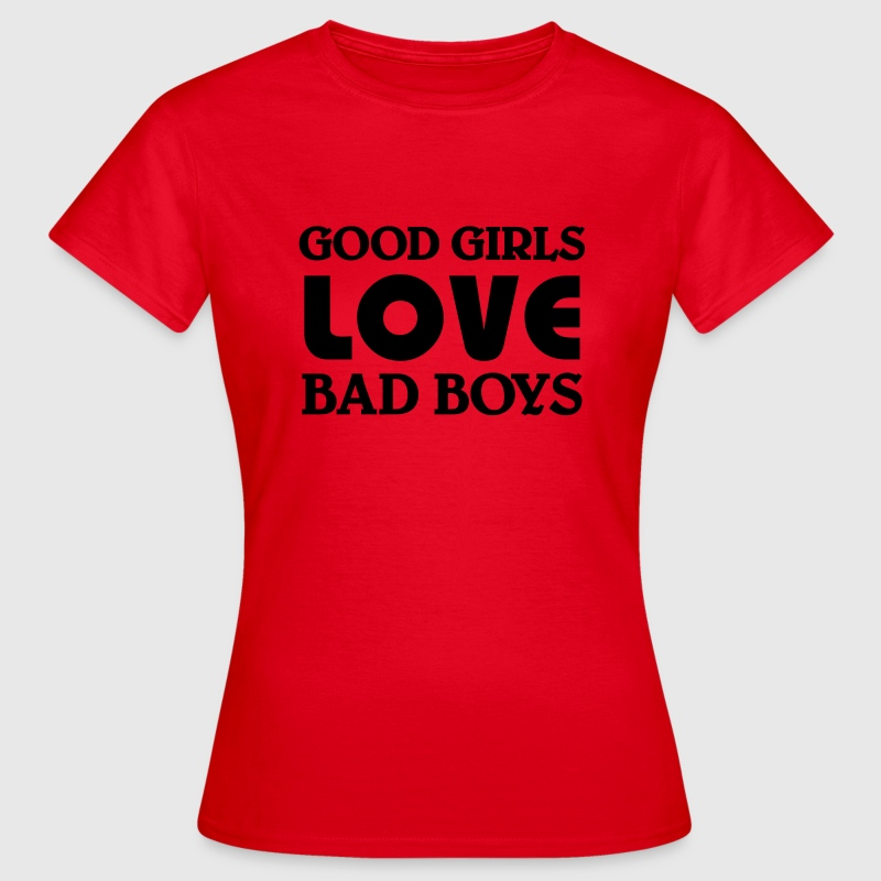 Good girls love bad Boys T-Shirts - Women's T-Shirt
