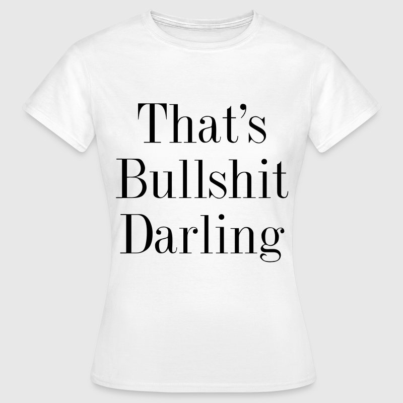 That's bullshit darling T-Shirts - Frauen T-Shirt