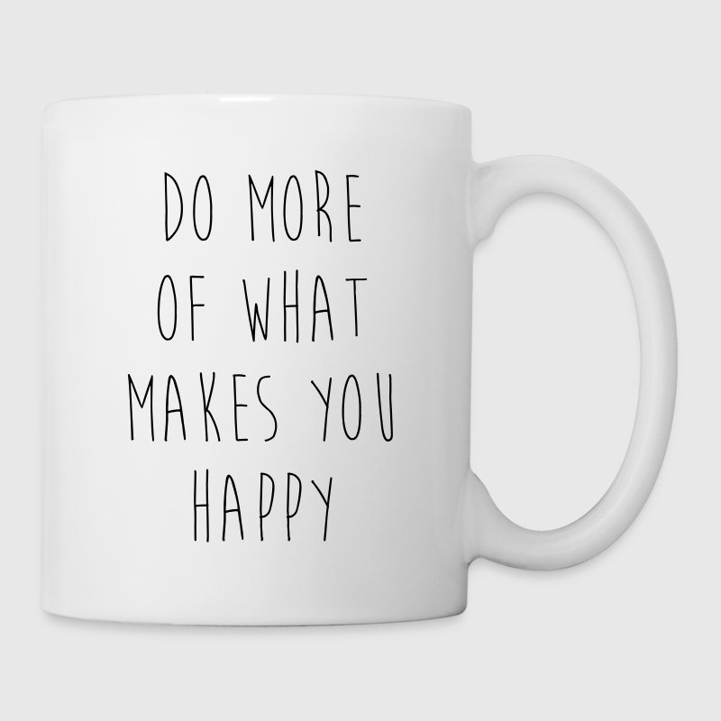Do More Of What Makes You Happy Motivational Quote Flaschen & Tassen - Tasse