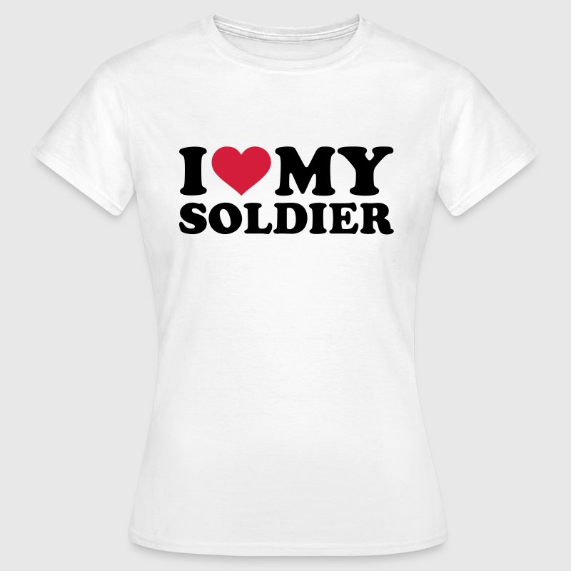 I love my soldier T-Shirts - Frauen T-Shirt