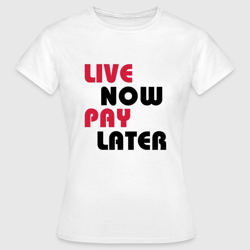 Live now, pay later T-Shirts - Women's T-Shirt