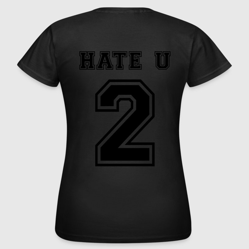 Hate u 2 T-Shirts - Women's T-Shirt