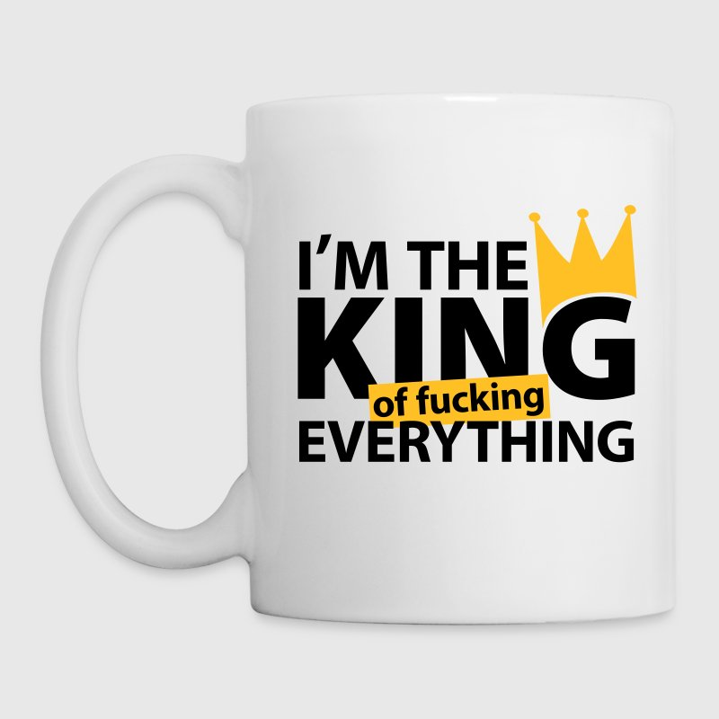 I'm the king of fucking everything, ein witziges u Flaschen & Tassen - Tasse