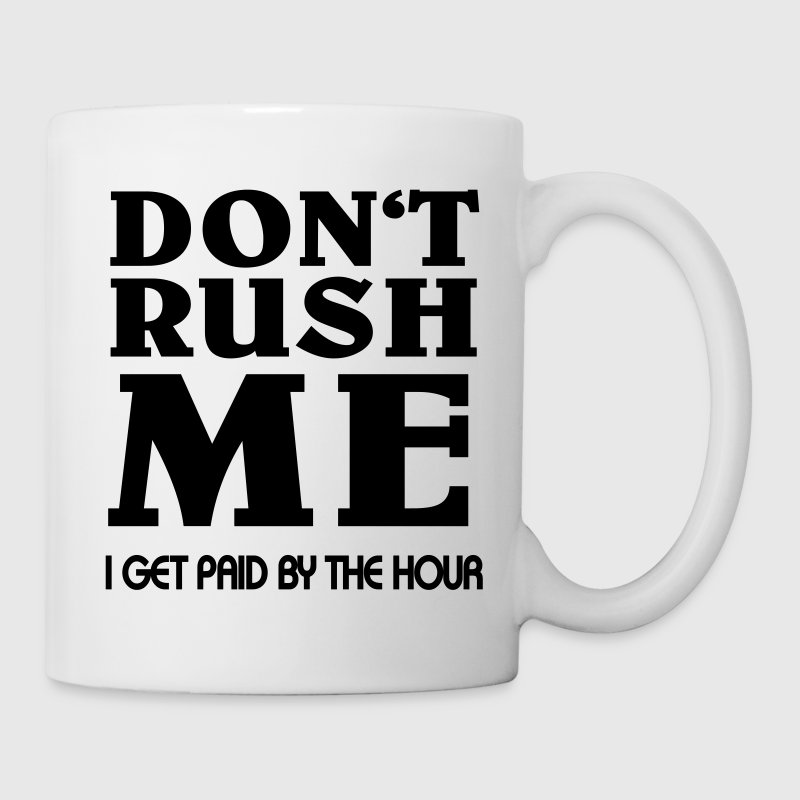Don't rush me - I get paid by the hour Bouteilles et tasses - Tasse