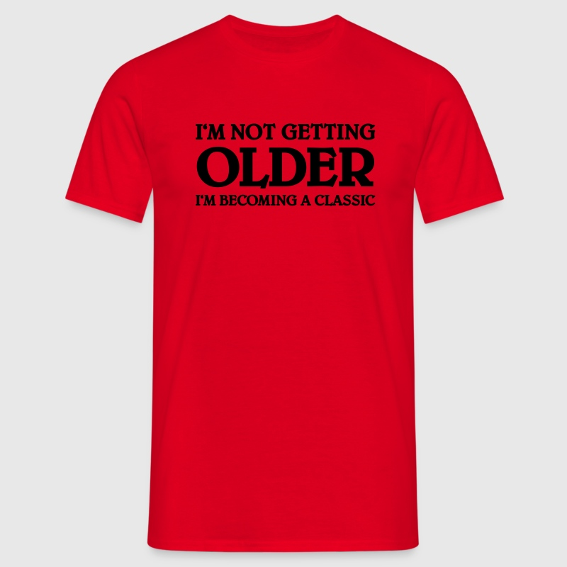 I'm not getting older-I'm becoming a classic T-Shirts - Men's T-Shirt