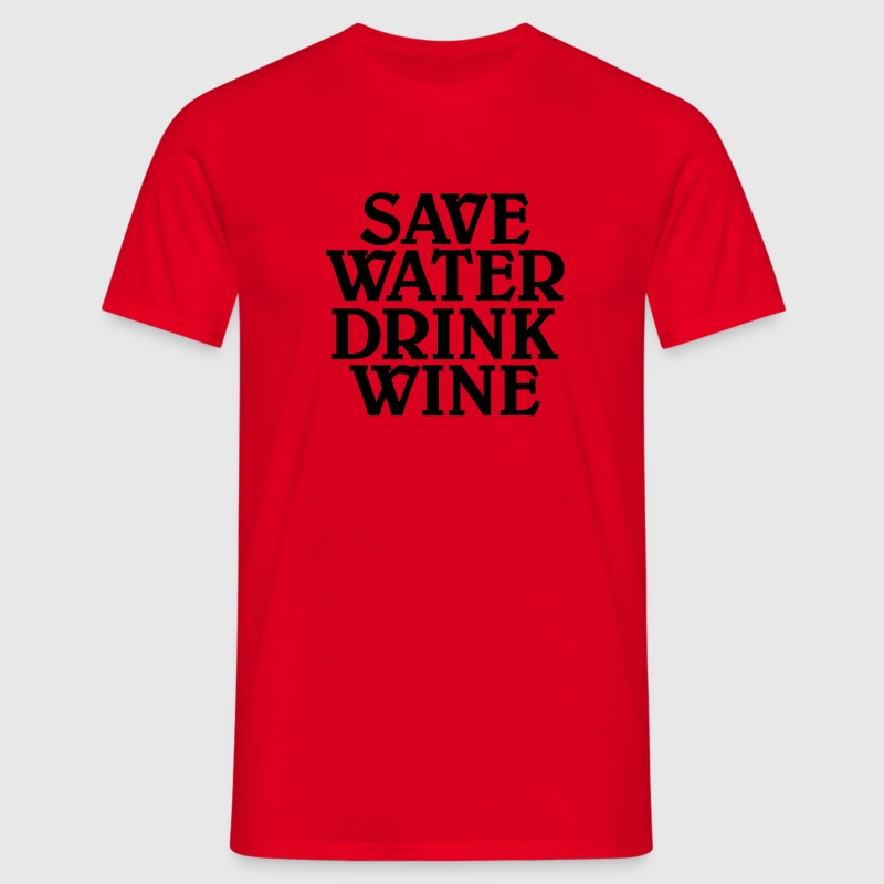 Save water, drink wine Tee shirts - T-shirt Homme