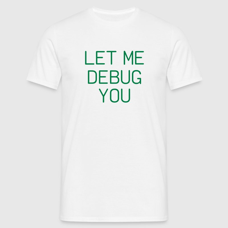 LET ME DEBUG YOU T-Shirts - Men's T-Shirt