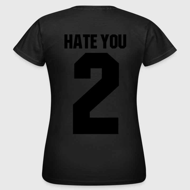 Hate you 2 Tee shirts - T-shirt Femme