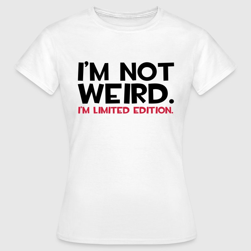 I'm Not Weird  T-shirts - Vrouwen T-shirt