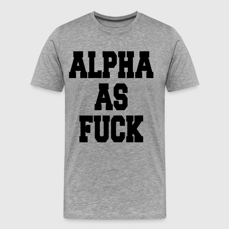 Alpha as fuck - Men's Premium T-Shirt